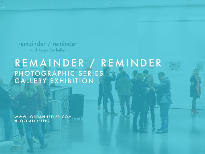 """remainder / reminder"" Photographic Series | Gallery Exhibition"