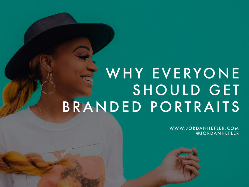 Why Everyone Should Get Branded Portraits | Jordan Hefler