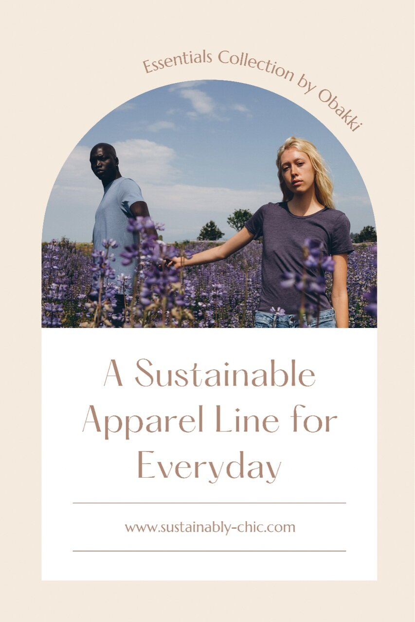 Sustainably Chic | Sustainable Fashion & Lifestyle Blog | A Sustainable Apparel Line by Obakki | The Essentials Collection.PNG