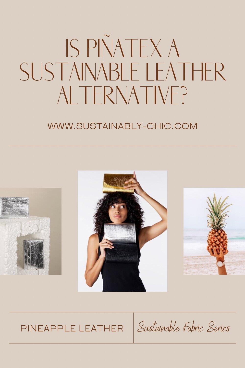 Sustainably Chic   Sustainable Fashion Blog   What is Pinatex?   Vegan Leather Alternatives   Pineapple Leather   Sustainable Fabric Series.PNG