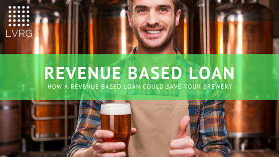 How a Revenue Based Loan Could Save Your Brewery