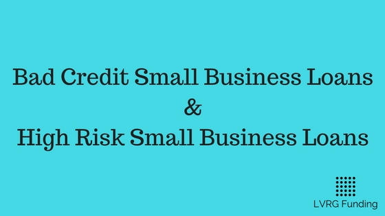 Bad Credit Small Business Loans & High Risk Small Business Loans