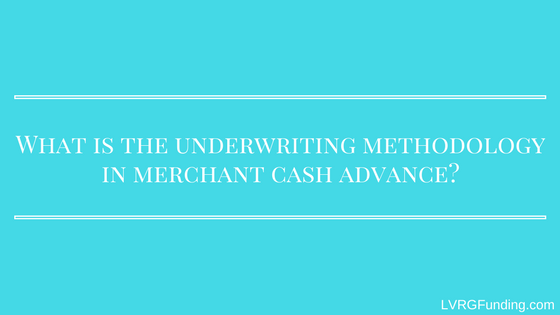 What is the underwriting methodology in a merchant cash advance?