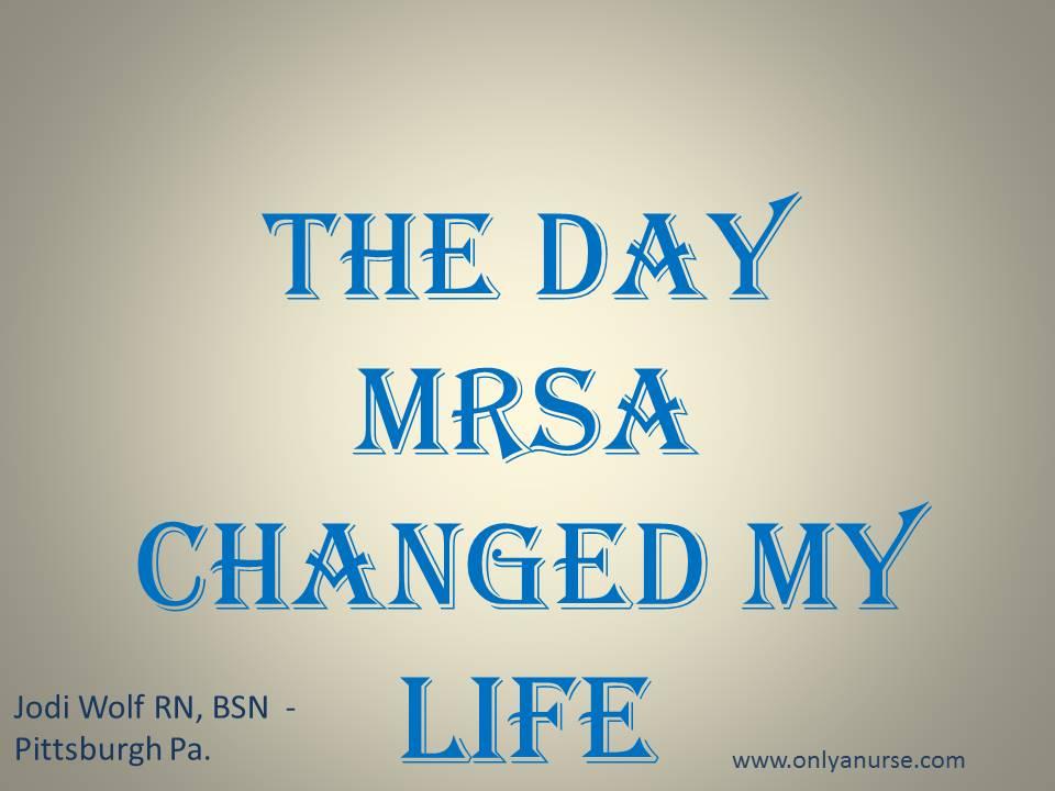 The day MRSA changed my life, MRSA