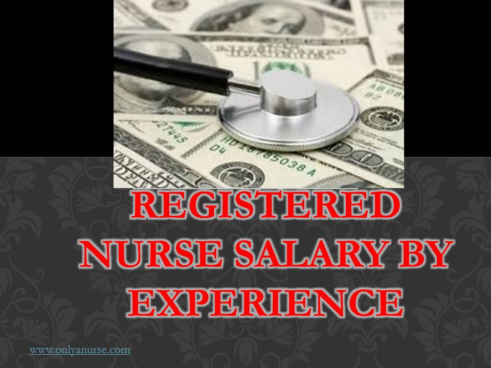 Registered nurse salary by experience, registered nurse salary, how much do registered nurses make?