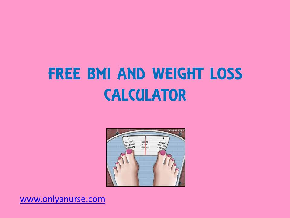 Free BMI and weight loss calculator, free bmi calculator, onlyanurse, calculator for weight loss