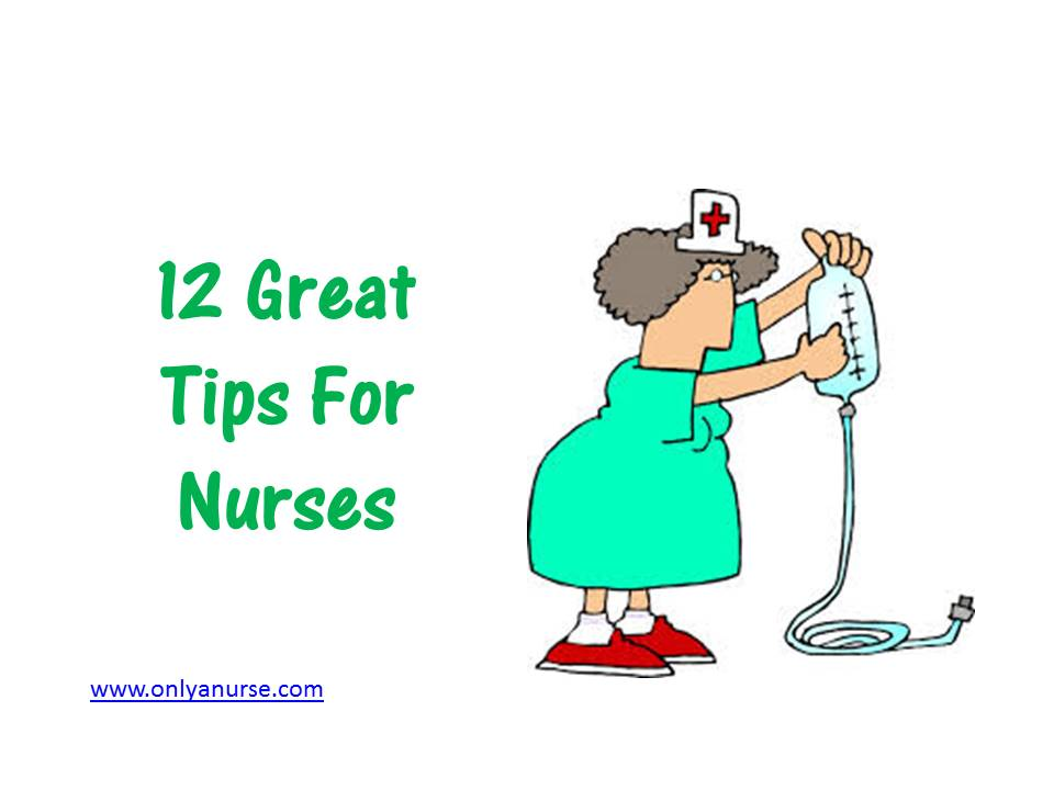 12 Great tips for nurses, Tips to make your job easier