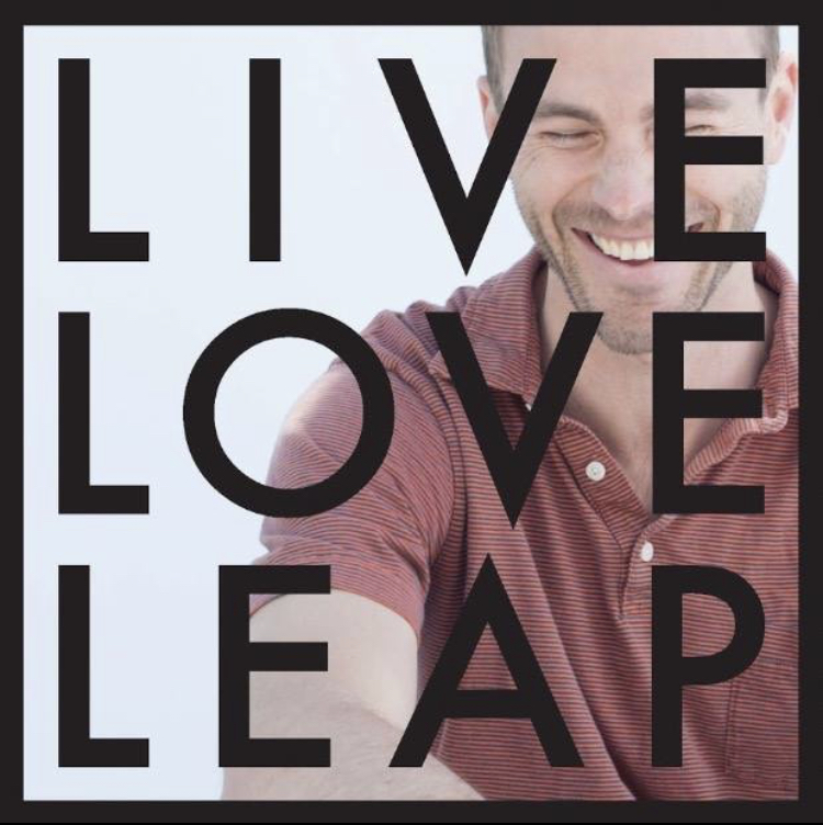These three words: LIVE LOVE LEAP serve as a guide to personal transformation.