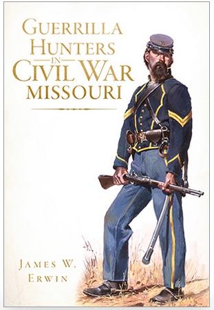 James W. Erwin's  Guerrilla Hunters in Civil War Missouri