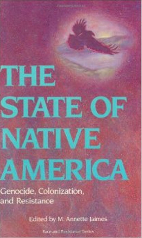 The State of Native America: Genocide, Colonization, and Resistance (Race and Resistance)  by M. Annette Jaimes (Editor), Evelyn Hu-DeHart (Preface), DeLinda Wunder (Foreword)