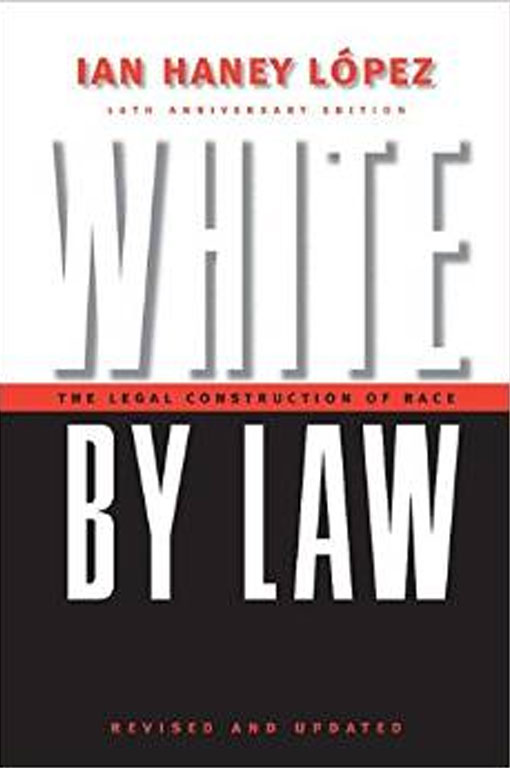 White by Law 10th Anniversary Edition: The Legal Construction of Race (Critical America)  by Ian Haney López