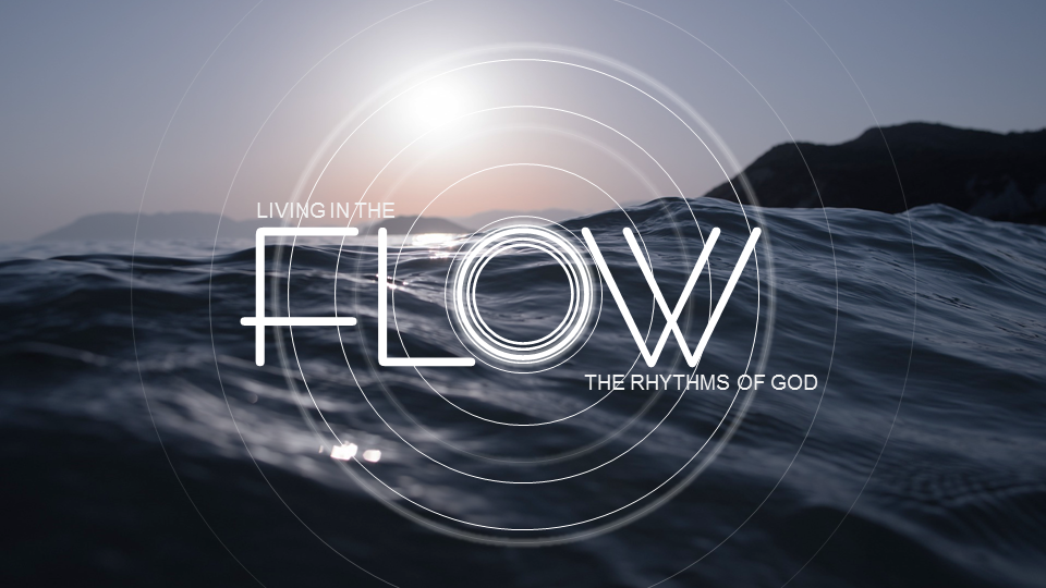 Living in the FLOW: The Rhythms of God. New Series begins July 3