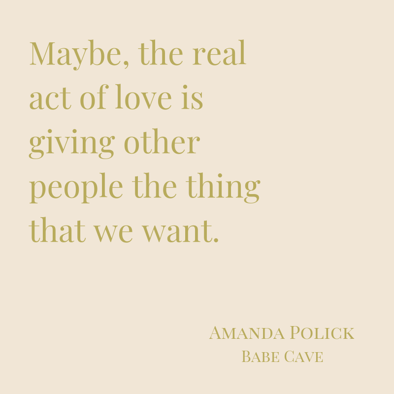 Maybe, the real act of love is giving other people the thing that we want.-2.png