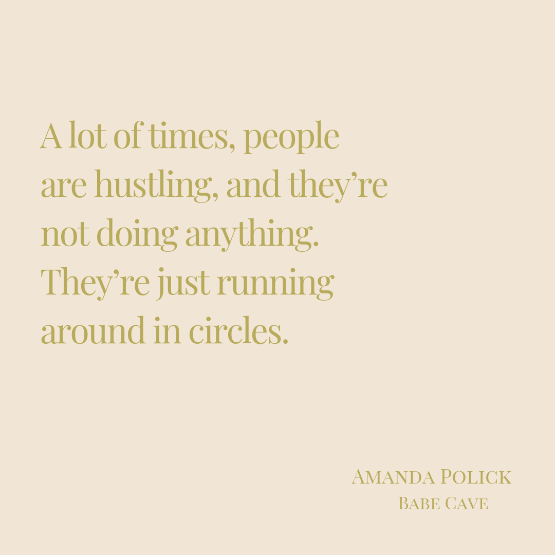 %22A lot of times, people are hustling, and they're not doing anything. They're just running around in circles.%22-AMANDA POLICK.png