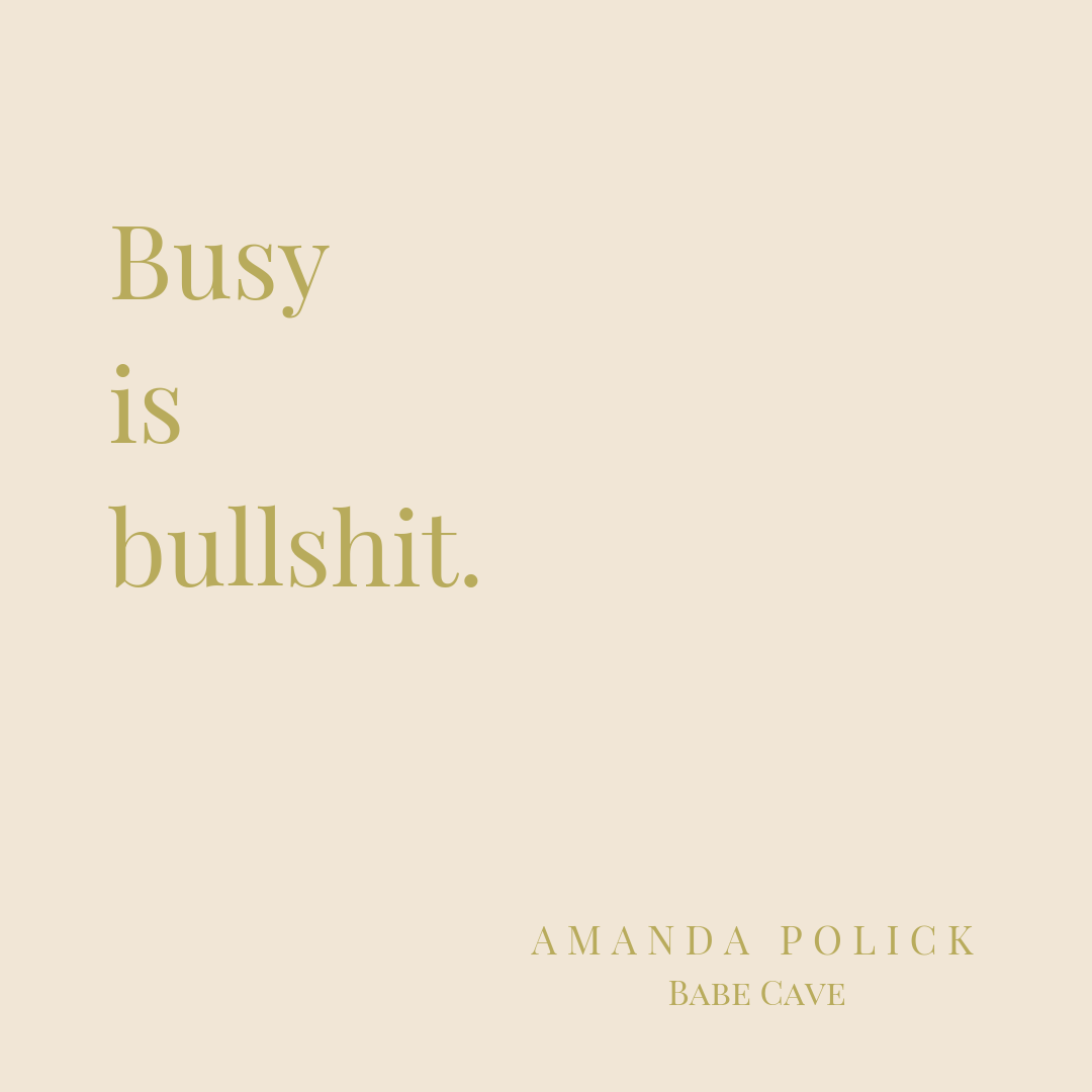 Busy is bullshit..png