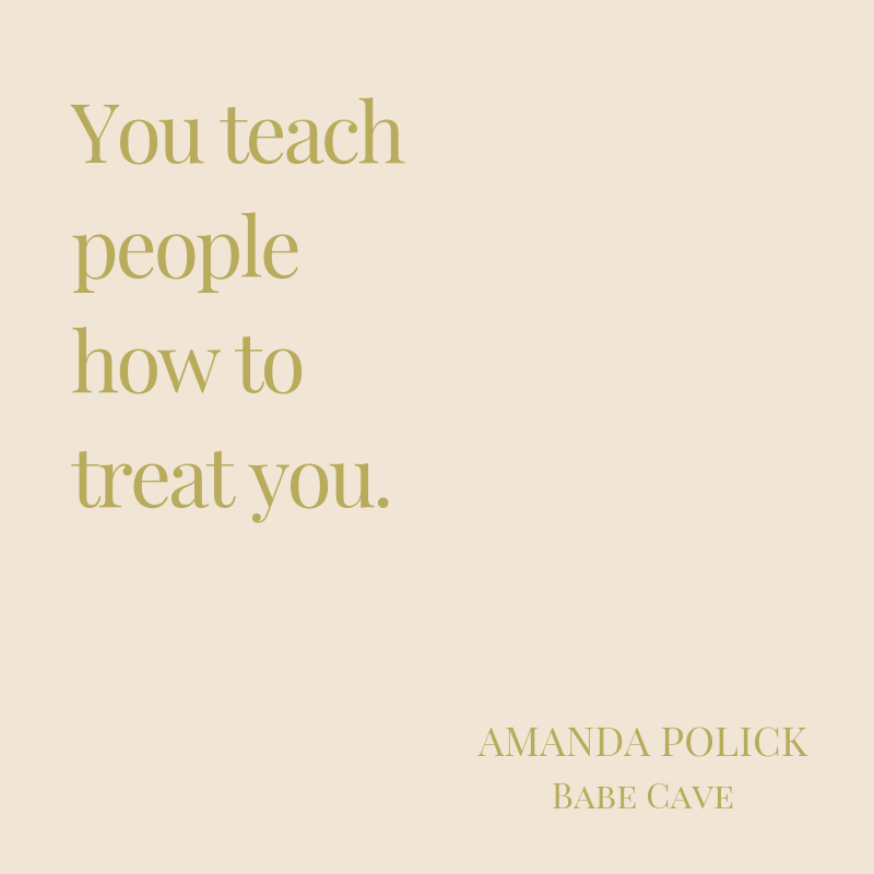 You teach people how to treat you..png