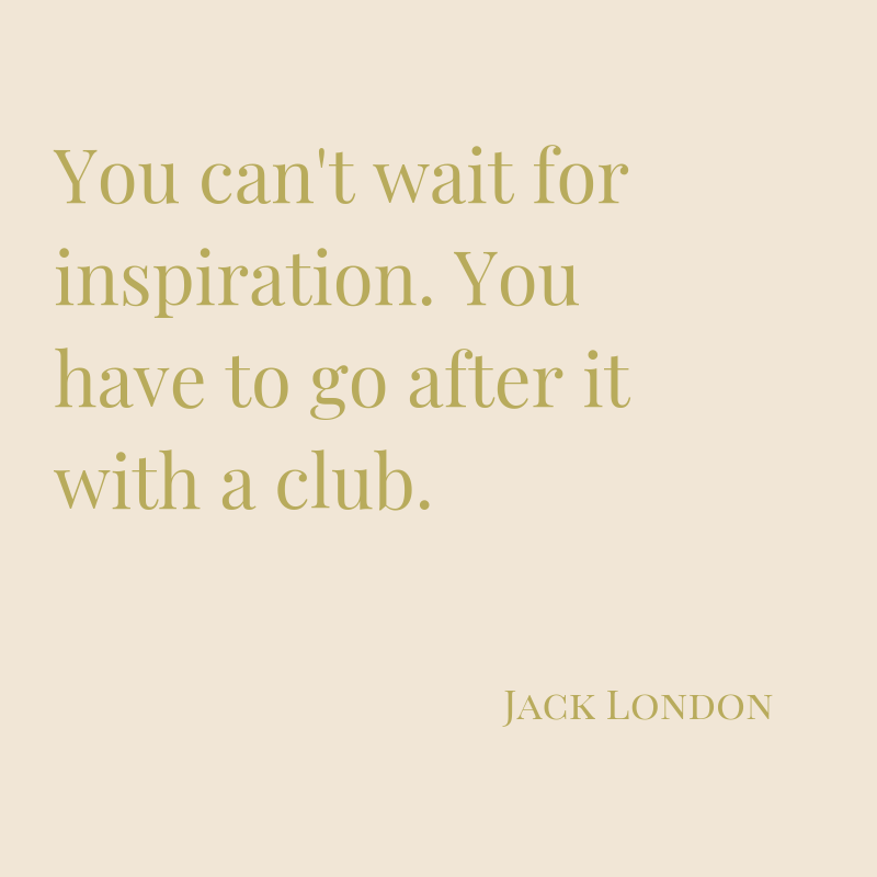 """You can't wait for inspiration. You have to go after it with a club.""-2.png"