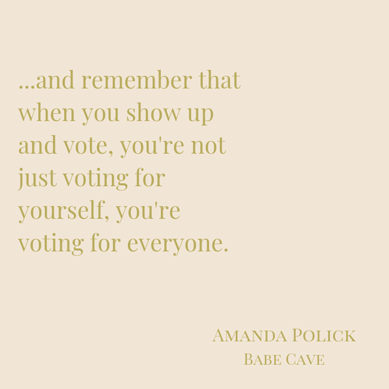 and remember that when you show up and vote, you're not just voting for yourself, you're voting for everyone.-3.png