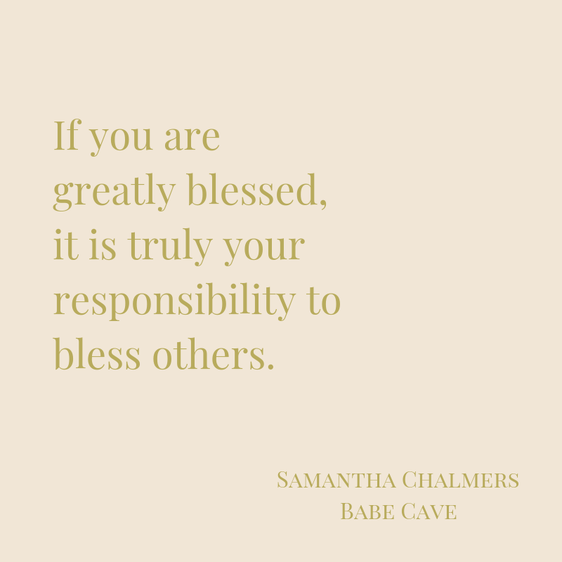 If you are greatly blessed, it is truly your responsibility to bless others.-2.png