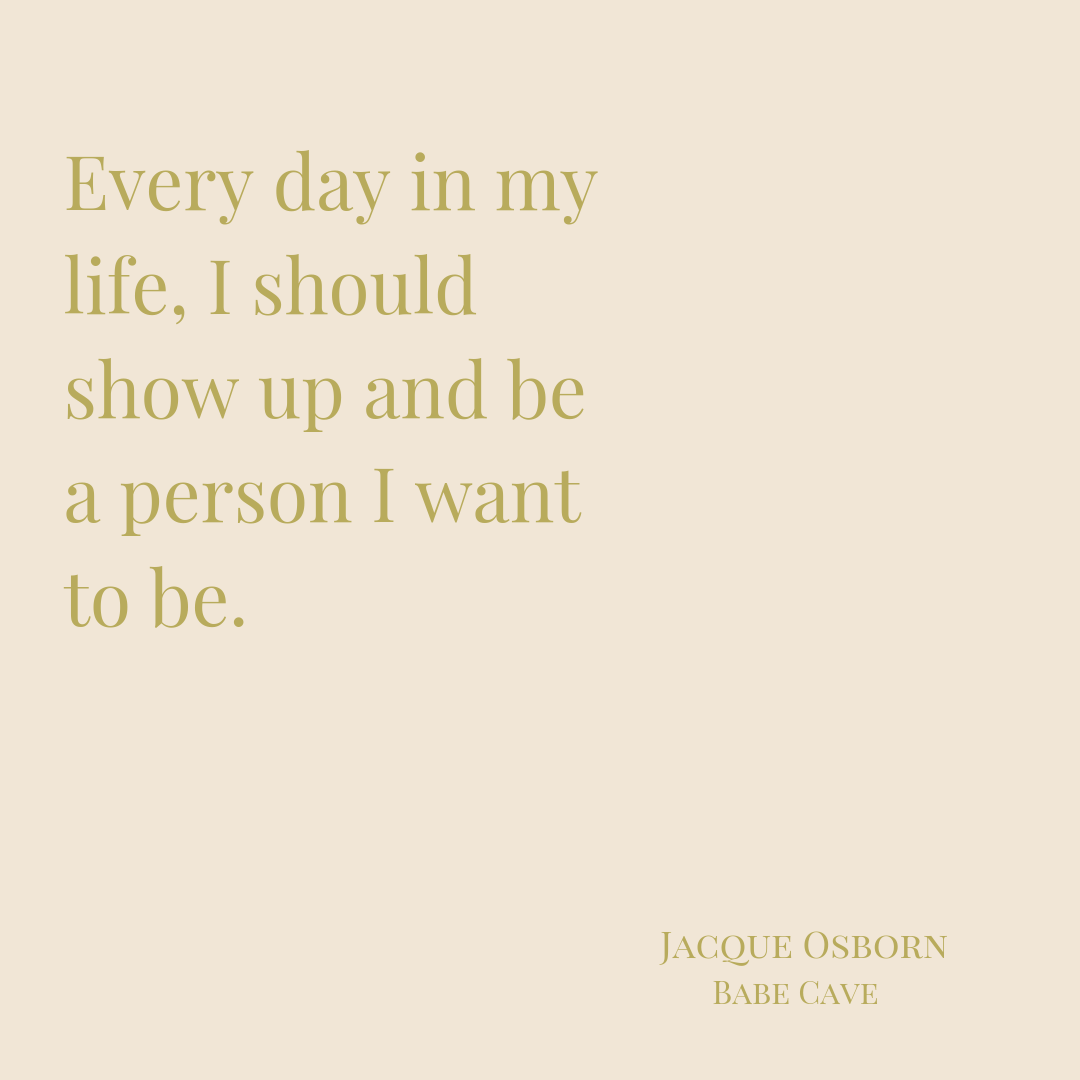 Every day in my life, I should show up and be a person I want to be.-2.png