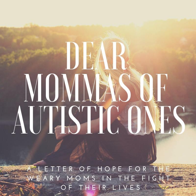 Dear mommas of autistic babes.jpg