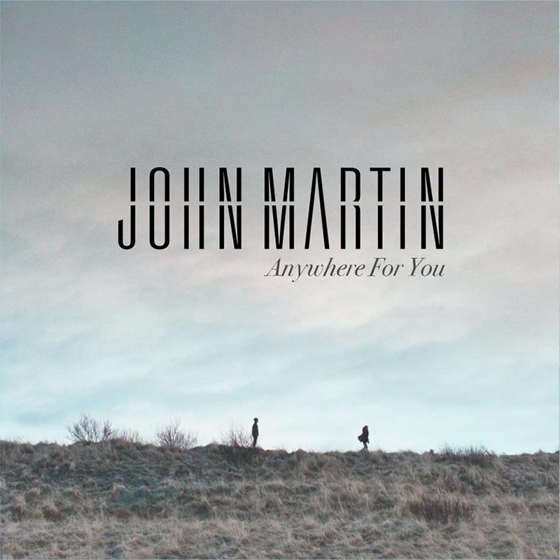 John-Martin-Anywhere-for-You.jpg