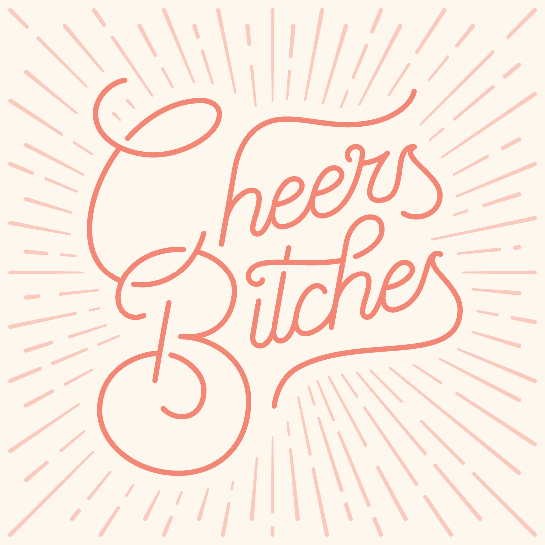 Cheers Bitches.jpg