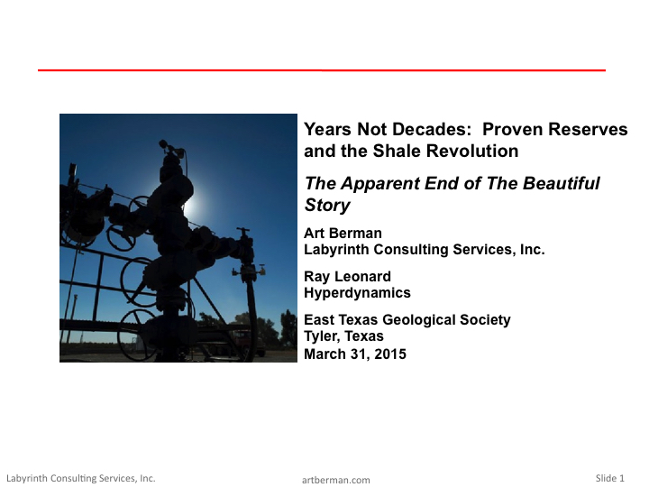 Years Not Decades: Proven Reserves and the Shale Revolution. Presented by Art Berman at the East Texas Geological Society Expo in March 2015.