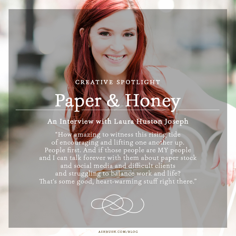 Creative Spotlight: An Interview with Laura Huston Joseph of Paper & Honey on Ashley Bush Blog