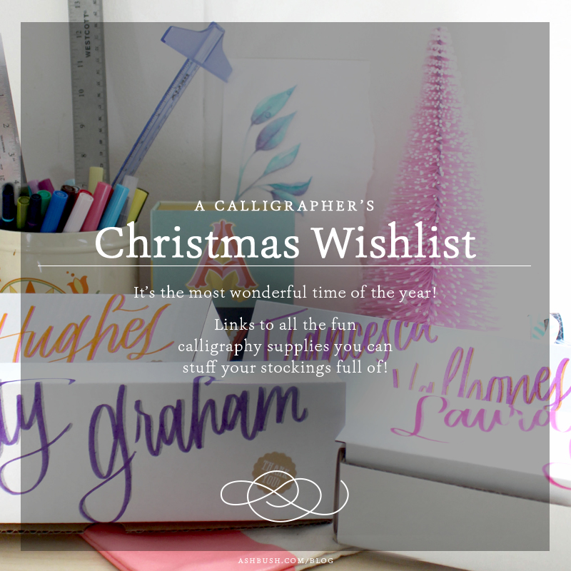 A Calligrapher's Christmas Wishlist - on Ashley Bush Blog