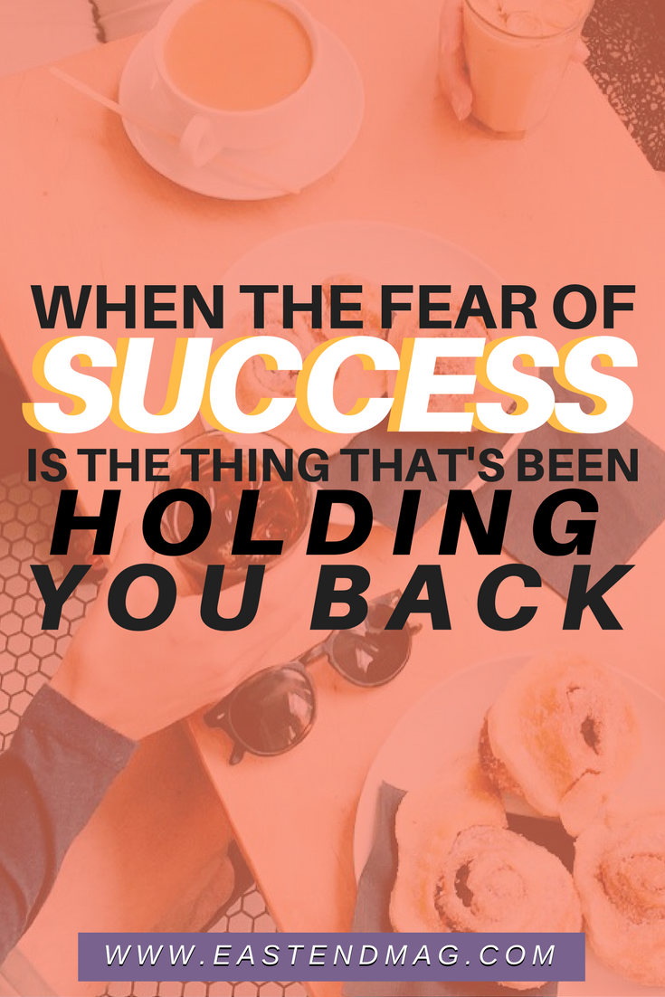 Overcoming Fear of Success _ East End Mag.png