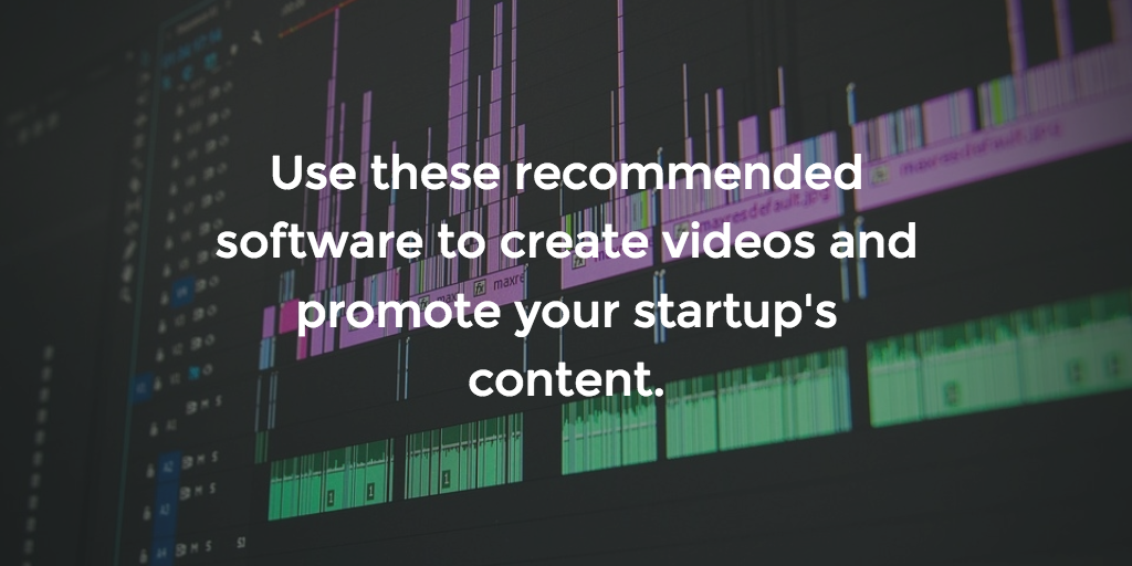 Which software video creators and editors do we recommend you buy for your startup?