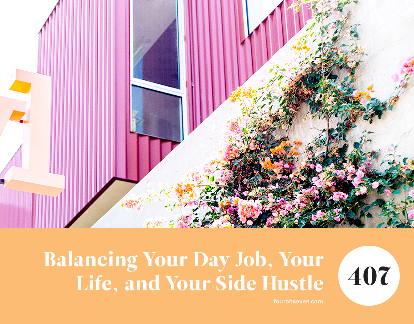Balancing the day to day when you have a day job and a side hustle