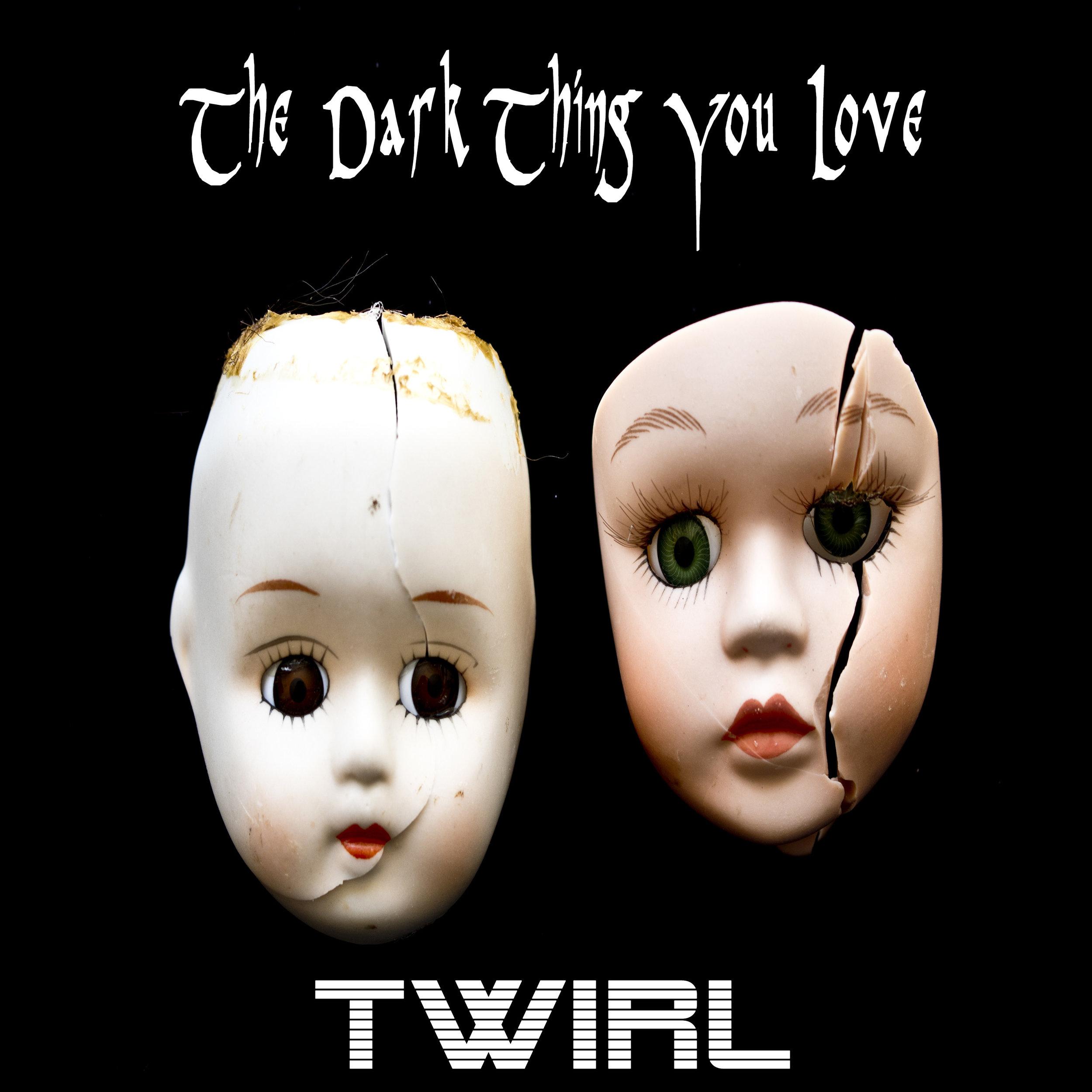Twirl - The Dark Thing You Love.jpg