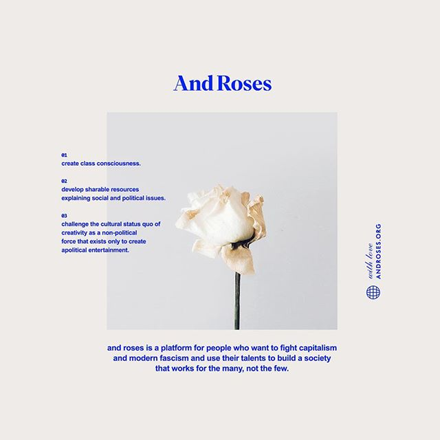 Hi fam, I'm really excited to share something special I'm working on with @jordanekeroth. ⠀⠀⠀⠀⠀⠀⠀ ⠀⠀⠀⠀⠀⠀⠀ ⠀  And Roses is a platform designed for people who want to fight capitalism and modern fascism and use their talents to build a society that works for the many, not the few. We're interested in challenging status quos and expectations surrounding the intersections of art, design, politics, education and activism. We envision a better world, and believe that we can build it together. ⠀⠀⠀⠀⠀⠀⠀ ⠀⠀⠀⠀⠀⠀⠀ ⠀  Follow along to learn more! Xo  @androsesorg 🌹🥀