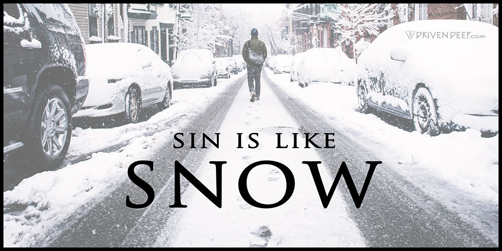 Driven Deep Article: Sin is like snow.