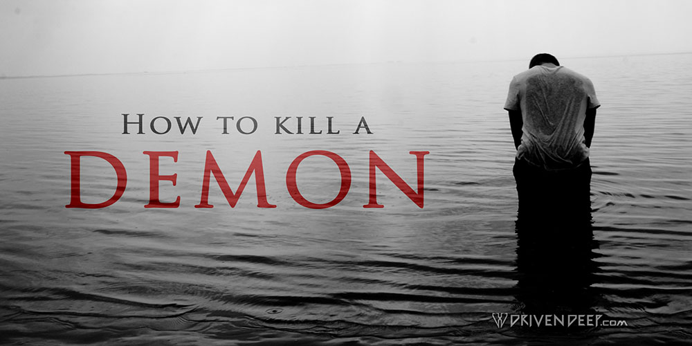Driven Deep Article: How to kill a Demon.