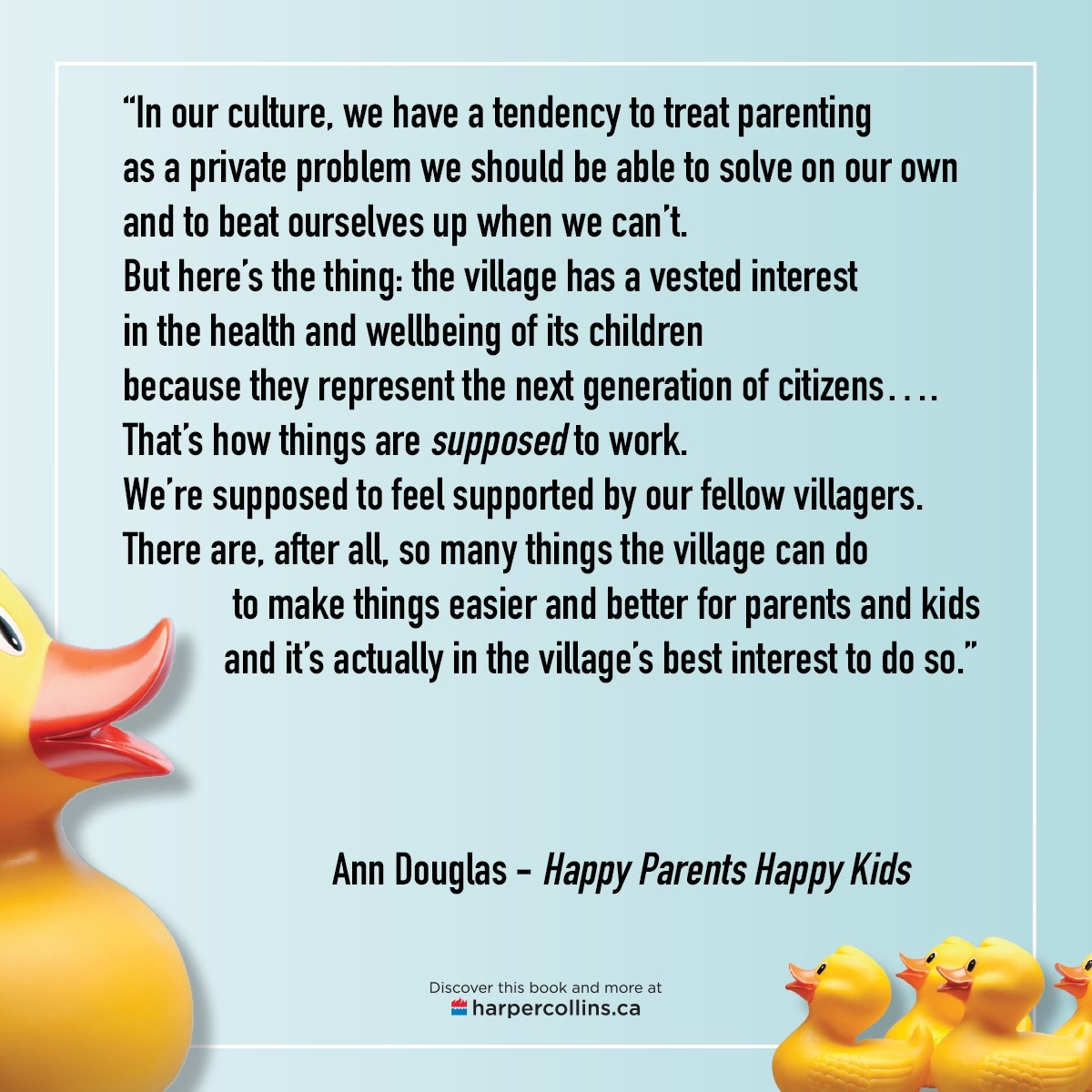 "If it takes a village to raise a child, it takes a village to support that child's parent. Ann Douglas' new book,  Happy Parents, Happy Kids,  calls for ""the village"" to step up."