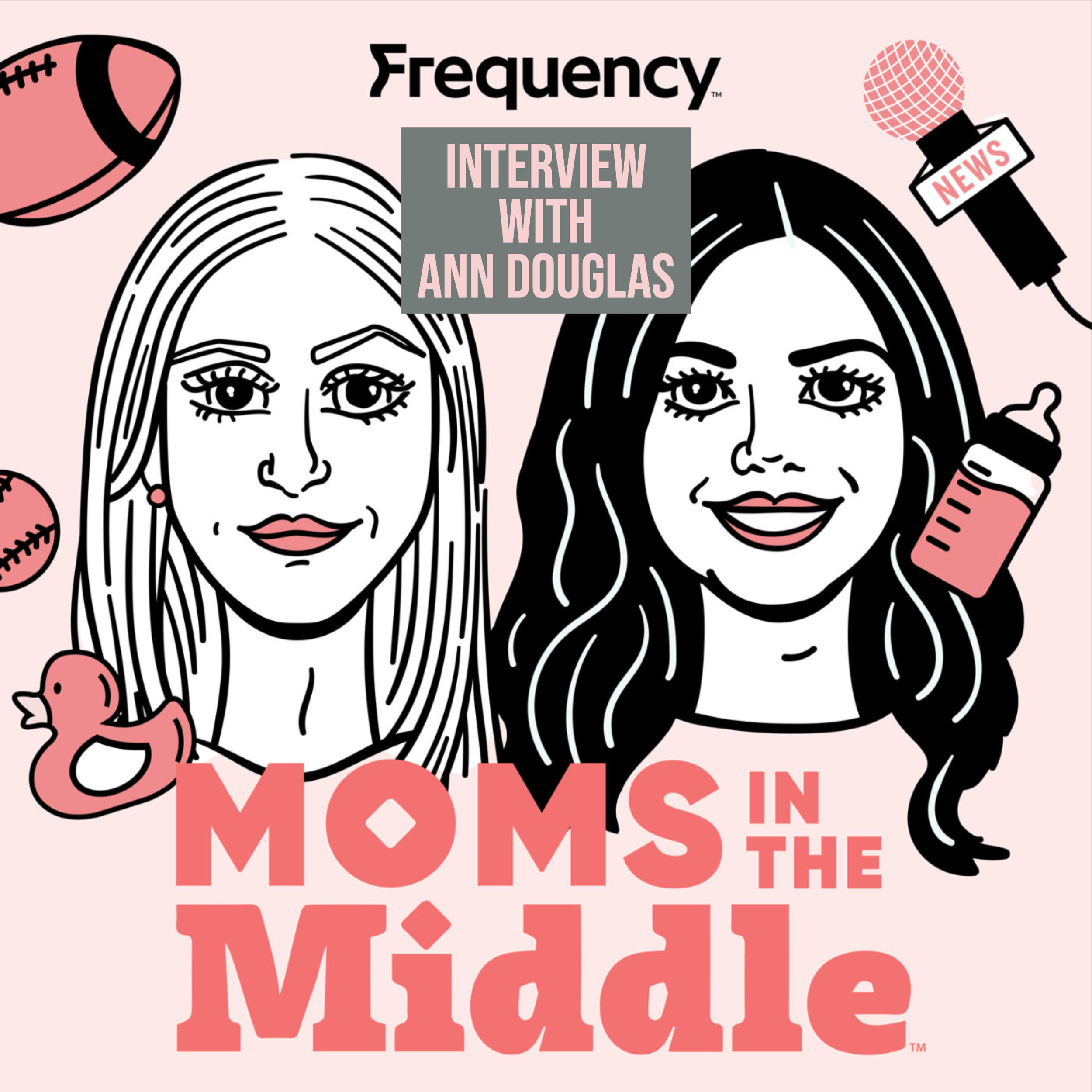 Ann Douglas was a guest on the June 11, 2019, episode of the Moms in the Middle podcast.