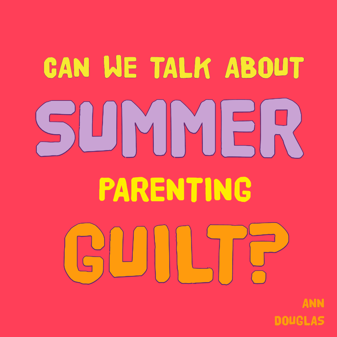 Work-life imbalance tends to get worse during the summer months, fuelling feelings of parental guilt, notes Ann Douglas, author of Happy Parents, Happy Kids.