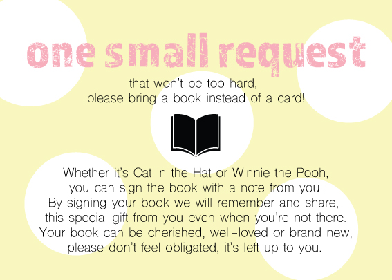Adding a book request card is a cute way to stock the new baby's library and give the mama-to-be something more useful than your average greeting card.