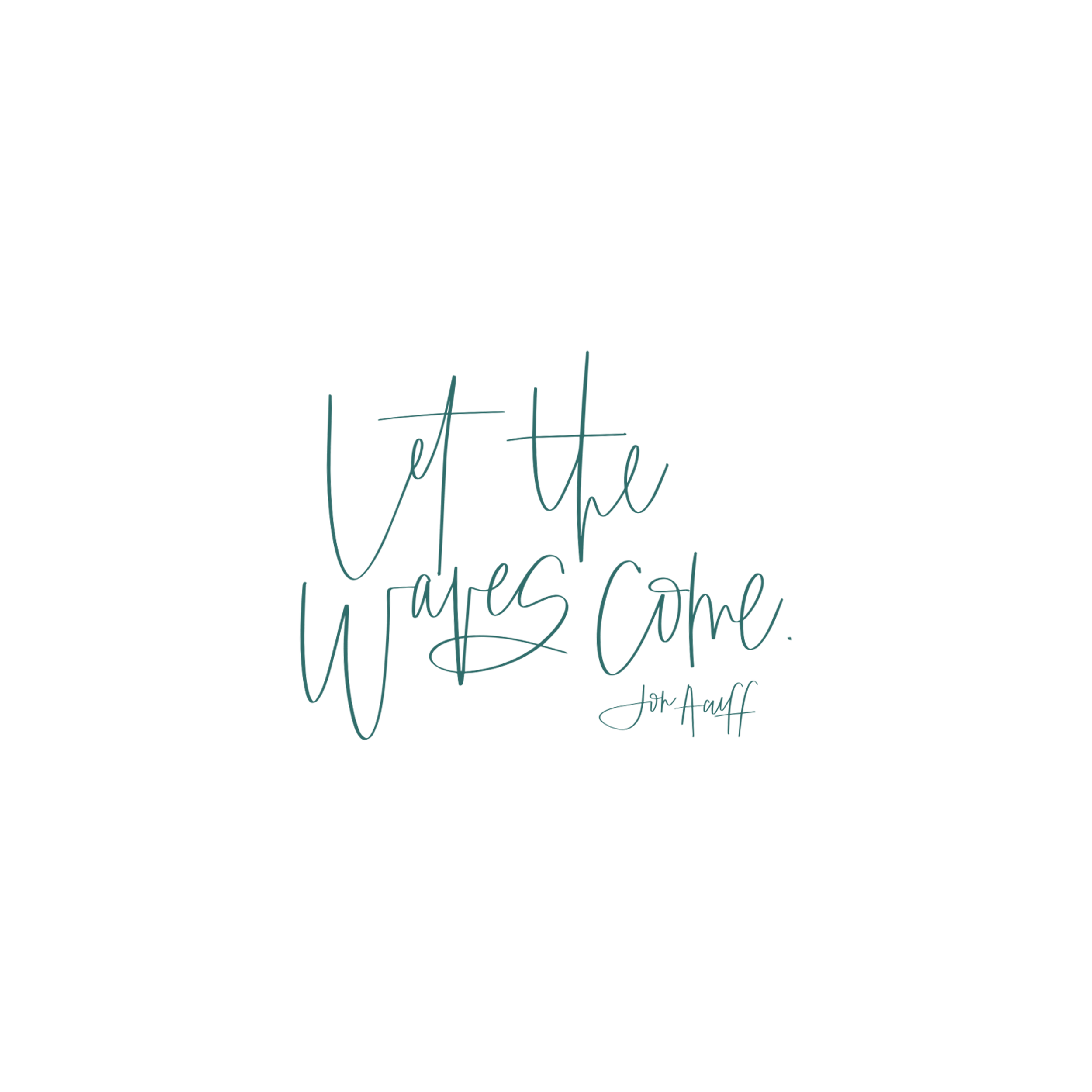 Let The Waves Come: Choosing Fear Over Regret   Jennifer Diaz   Hand Lettering by  Amy May Paper