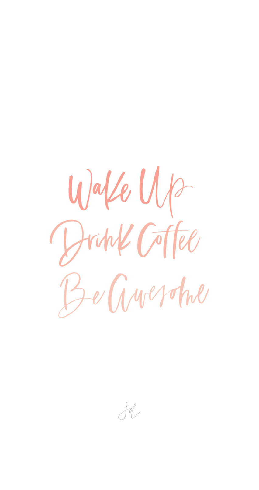 Downloadable Phone Backgrounds   Jennifer Diaz   Hand Lettering by Amy May Paper   Wake Up, Drink Coffee, Be Awesome