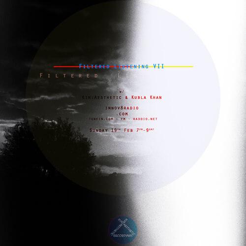 Filtered Listening 7 w/ Kubla Khan & Kin;Aesthetic on Innov8 Radio