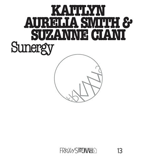 Kaitlyn Aurelia Smith & Suzanne Ciani - Closed Circuit [2016, Rvng Intl.]