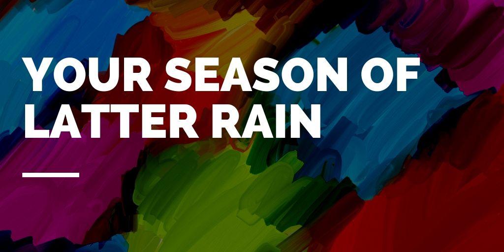 Your season of latter rain.jpg