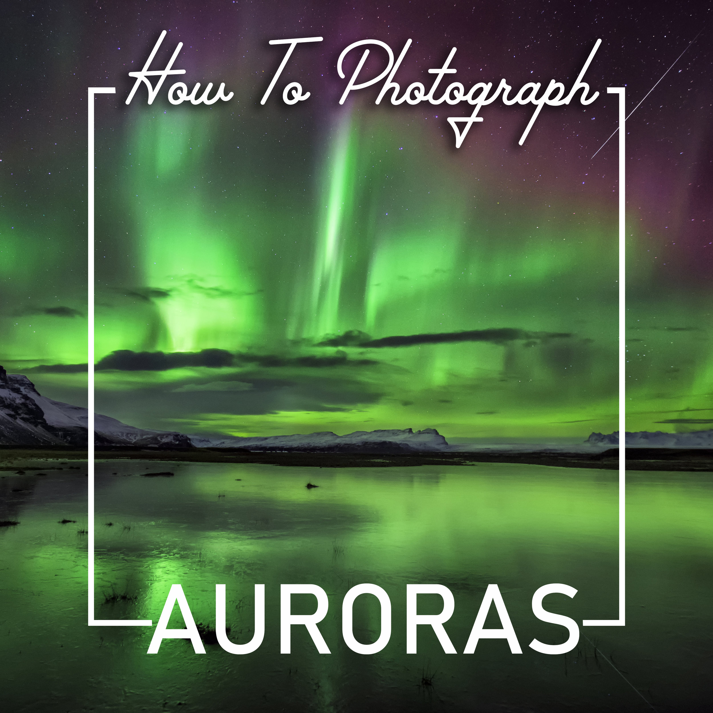 how to photograph auroras northern lights iceland