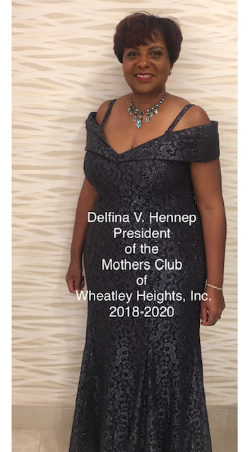 "A Message from Delfina:    I am a resident of Wheatley Heights for more than 25 years! I have seen the beauty and challenges in my community! I have been a member of the Mothers Club of Wheatley Heights, Inc. for more than two consecutive decades! I have enjoyed the MCWH family picnics, the youth activities at the HHHCLibrary, and the Annual Women's luncheon just to name a few! I have learned a lot from the MCWH, as to how to be an advocate for my children. I realize I needed to participate as a parent in various school activities, attend sports events, PTA, evening meetings, and go to the library with my children. I have made friends along and supported others! Wow, time flies because my children are adults and I still care about the youth who are in our community today!  For one term that is equivalent to two years, I was the Second Vice President for the Mothers Club of Wheatley Heights, Inc. As 2nd VP, I supported the Youth Committees and facilitated programs that involved children. For more than two decades as a MCWH member, I was in the background organizing and interacting with families, children, community members and school officials. I take pride in maintaining open communication with the Concerned Fathers Association, Inc., the Half Hollow Hills Community Library and Half Hollow Hills School District.  The MCWH have collaborated with different organizations to present annual programs like Kwanzaa, Martin Luther's King, Jr. and Black History at the HHHCLibrary in Dix Hills. We have viable committees to address the needs of our families in our community! We are here to listen and support one another with words of encouragement, proactive solutions and participate in community activities.  In June 2018, I was elected President. I served, as President Elect until August 31, 2018. I had several meetings and participated in various events and activities with mothers and their children. On September 1, 2018, I officially became President of the Mothers Club of Wheatley Heights, Inc. with the new Executive Board Members. My philosophy is that each member has an individual gift to build new ideas and work together! Collectively we thrive to be relevant, effective and purposeful to meet the needs of our children and families in our community! I believe the MCWH represents   ""Beautiful Individual women who are stronger together, making a difference in the lives of others.""    During my presidency, I want us to reflect, recharge, respect and pursue our responsibilities as women who can make a difference! I do not have all the answers, but I do believe the Mothers Club of Wheatley Heights, Inc. is a group of extraordinary women who have warm hearts, fellowship, creativity, intellectual knowledge on various subjects and kindness, who want be the positive imprint in someone's life!  Sincerely,  Delfina  President of the Mothers Club of Wheatley Heights, Inc."