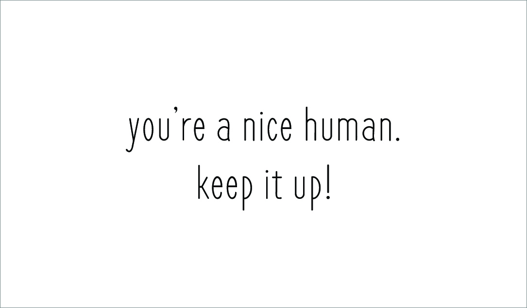 You're a Nice Human Card