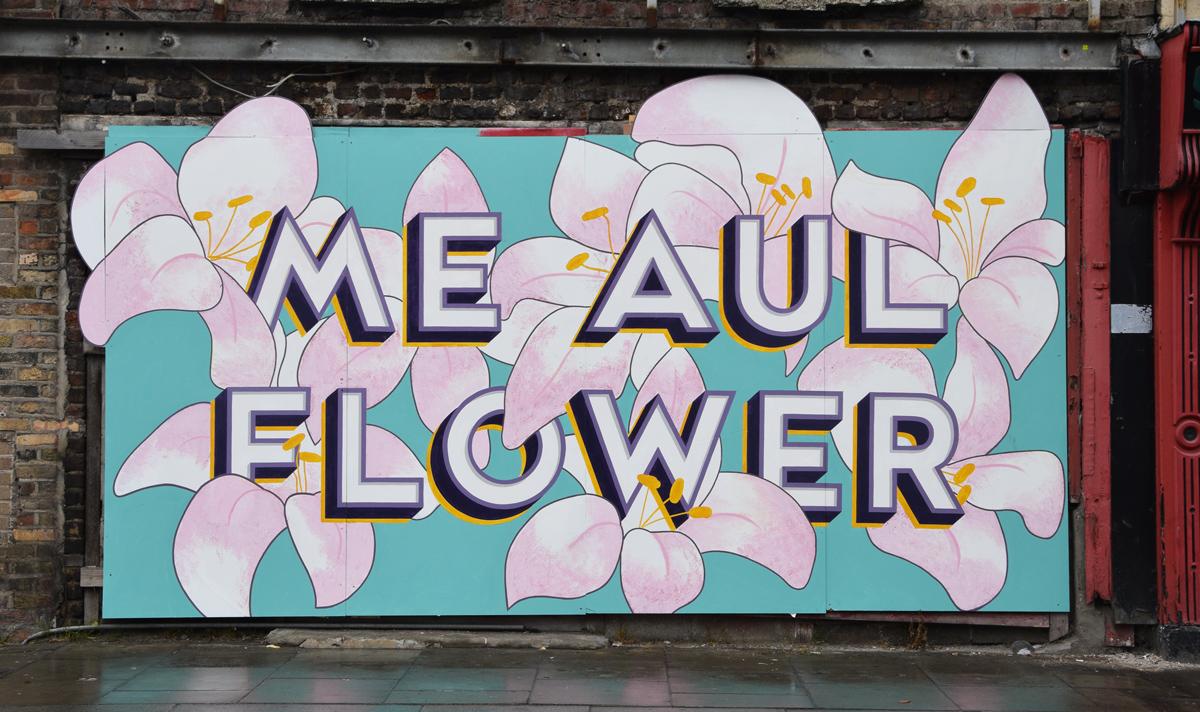 ME AUL FLOWER, Smithfield, Dublin. InPlace Dublin slogan.